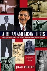 African American Firsts: Famous Little-Known and Unsung Triumphs of Blacks in America