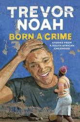 Book Review: Born a Crime: Stories From a South African Childhood book jacket