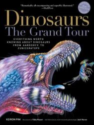 Dinosaurs The Grand Tour: Everything Worth Knowing About Dinosaurs from Aardonyx to Zuniceratops