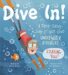 Dive In!  A Topsy-Turvy-Say-It-Out-Loud Underwater Adventure