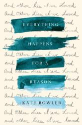 Book Review: Everything Happens for a Reason: And Other Lies I've Loved