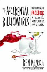 The Accidental Billionaires: The Founding of Facebook, A Tale of Sex, Money, Genius, and Betrayal