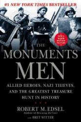 The Monuments Men: Allied Heros, Nazi Thieves, and the Greatest Treasure Hunt in History