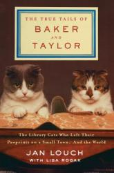 The True Tails of Baker & Taylor: The Library Cats Who Left Their Pawprints on a Small Town and the World