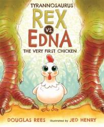 Tyrannosaurus Rex Vs. Edna, The Very First Chicken