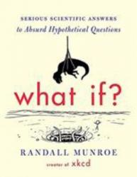 What If?: Serious Scientific Answers to Absurd Hypothetical Question
