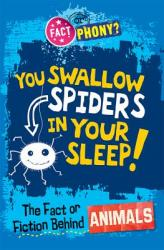 You Swallow Spiders in Your Sleep! The Fact or Fiction Behind Animals