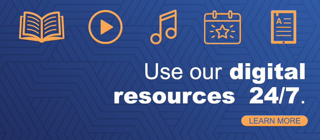 Use Our Digital Resources 24/7