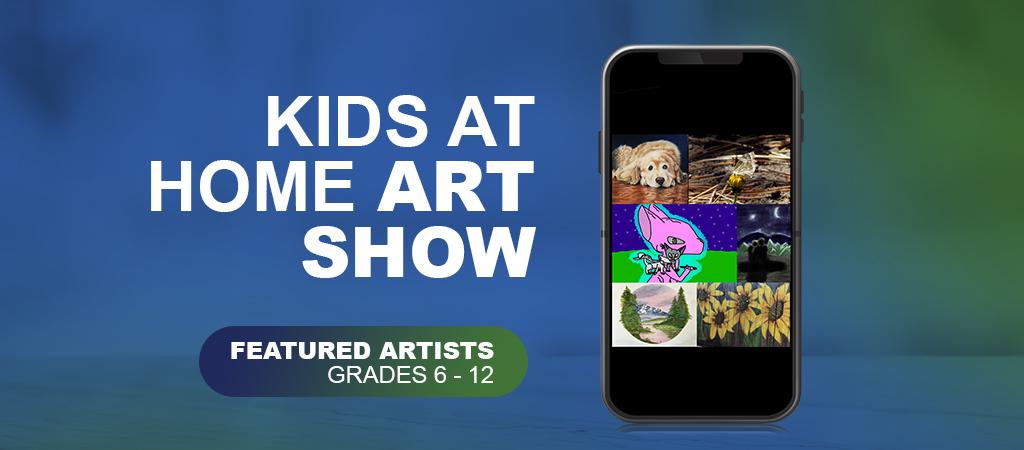 Kids at Home Art Show: Grade 6 - 12