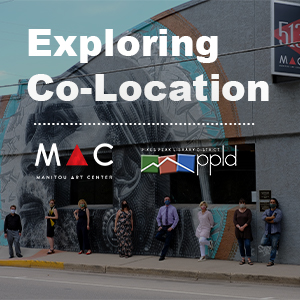 PPLD and the Manitou Art Center (MAC) Explore Co-Location