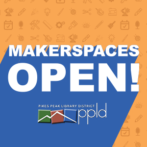 Makerspaces are Open!