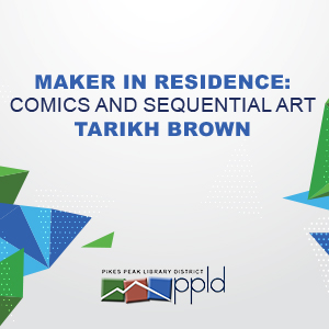 Upcoming Maker in Residence: Comics and Sequential Art with Tarikh Brown