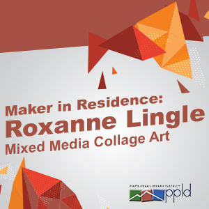 Maker in Residence: Mixed Media Collage Art with Roxanne Lingle