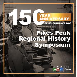 Pikes Peak Regional History Symposium: Nice, Naughty, & Notable