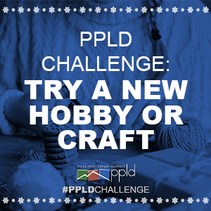 PPLD Challenge: Try a New Hobby or Craft