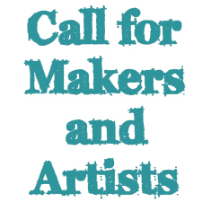 Call for Makers and Artists
